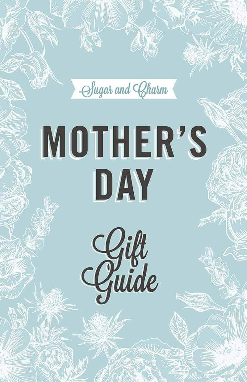 A light blue Sugar and Charm graphic with flowers that says Mother's Day gifts and Mother's Day Gift Guide